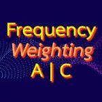 เครื่องวัดระดับเสียง Frequency Weighting(A-weighting, C-weighting) คืออะไร?